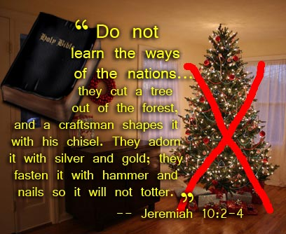 Jeremiah 10:2-4 says that bringing trees indoors and decorating is pagan, and Christians shouldn't do it